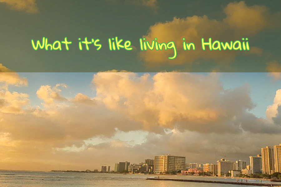 What it's like living in Hawaii